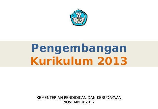 PengembanganKurikulum 2013KEMENTERIAN PENDIDIKAN DAN KEBUDAYAAN            NOVEMBER 2012