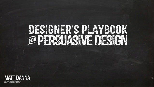 GSummit SF 2014 - The Designer's Playbook for Persuasive Design by Matt Danna @mattdanna