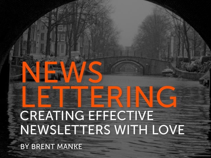 NEWS LETTERING CREATING EFFECTIVE NEWSLETTERS WITH LOVE BY BRENT MANKE