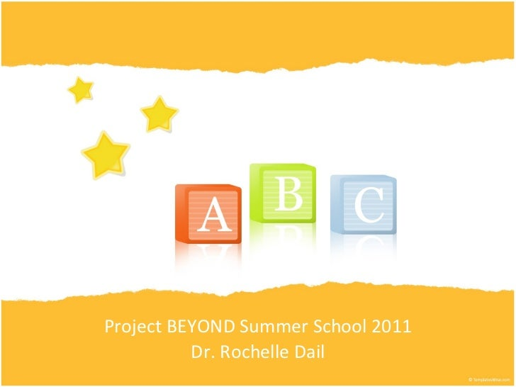 Project BEYOND Summer  School  2011 Dr. Rochelle Dail