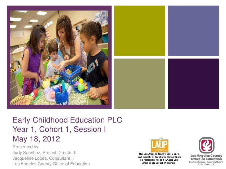 +Early Childhood Education PLCYear 1, Cohort 1, Session IMay 18, 2012Presented by:Judy Sanchez, Project Director III      ...