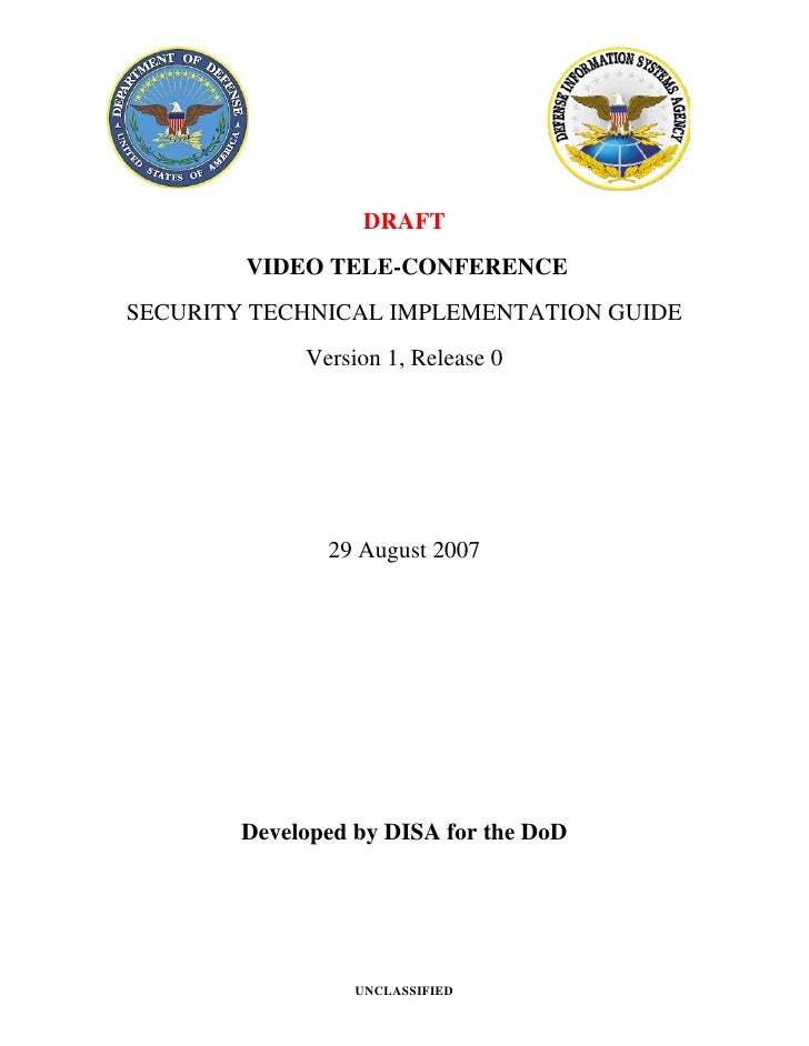 DRAFT         VIDEO TELE-CONFERENCE SECURITY TECHNICAL IMPLEMENTATION GUIDE              Version 1, Release 0             ...