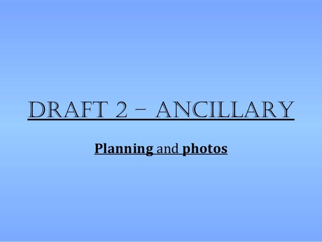 Draft 2 – ancillary    Planning and photos