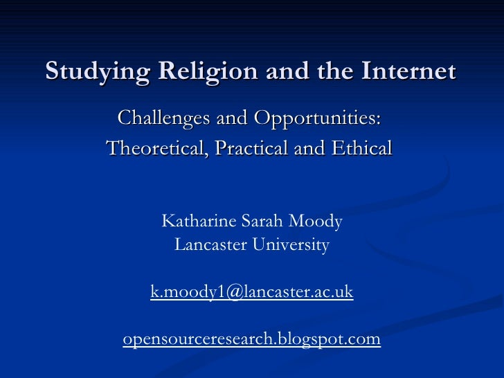 Studying Religion and the Internet       Challenges and Opportunities:      Theoretical, Practical and Ethical            ...
