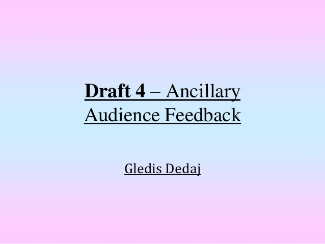 Draft 4 – AncillaryAudience Feedback    Gledis Dedaj