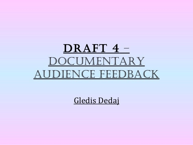 Draft 4 –  DocumentaryauDience feeDback     Gledis Dedaj