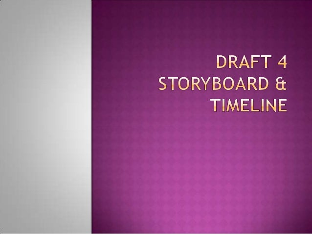 Draft 4 timeline with storyboards done