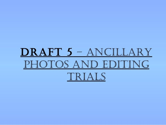 Draft 5 – ancillaryphotos anD eDiting      trials