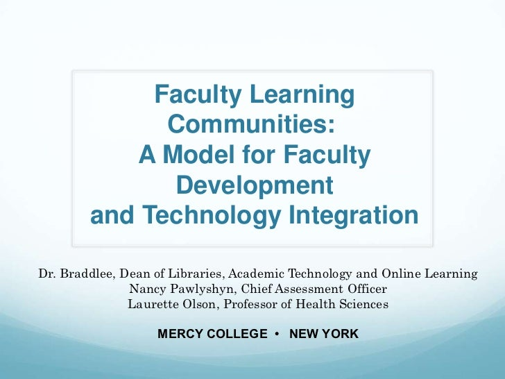 Faculty Learning              Communities:           A Model for Faculty              Development        and Technology In...