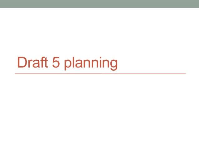 Draft 5 planning