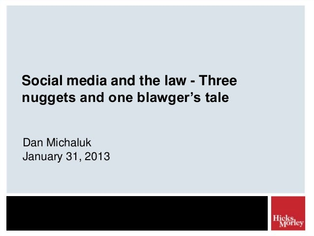 Social media and the law - Threenuggets and one blawger's taleDan MichalukJanuary 31, 2013