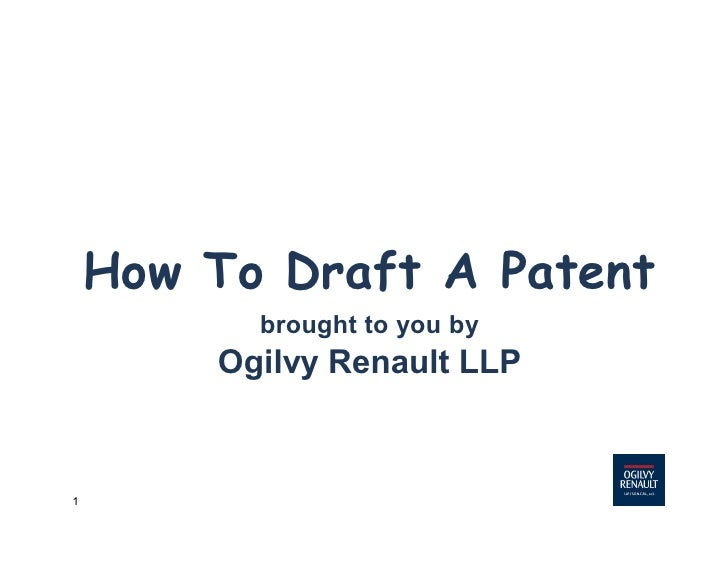 How To Draft A Patent           brought to you by         Ogilvy Renault LLP   1