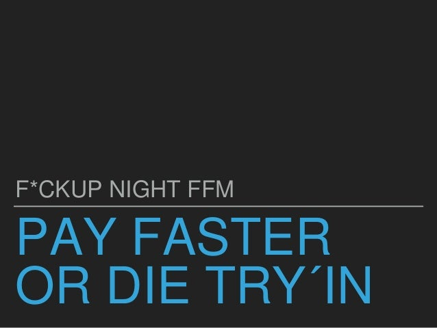 PAY FASTER OR DIE TRY´IN F*CKUP NIGHT FFM