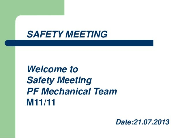 SAFETY MEETING Welcome to Safety Meeting PF Mechanical Team M11/11 Date:21.07.2013