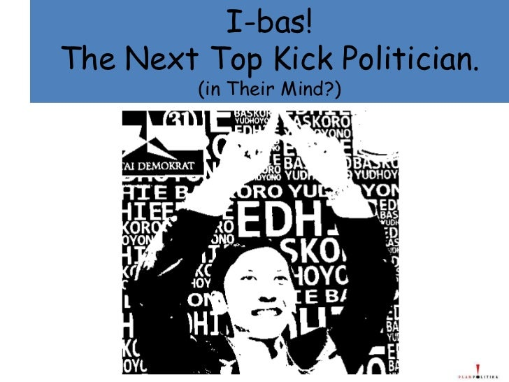 I-bas! The Next Top Kick Politician. (in Their Mind?)<br />