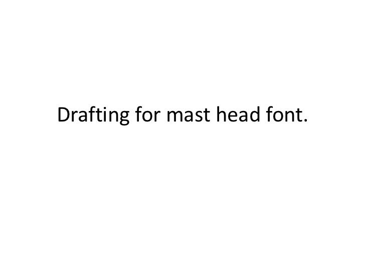 Drafting for mast head font
