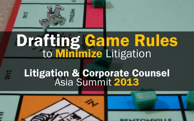 Drafting Game Rulesto Minimize LitigationLitigation & Corporate CounselAsia Summit 2013