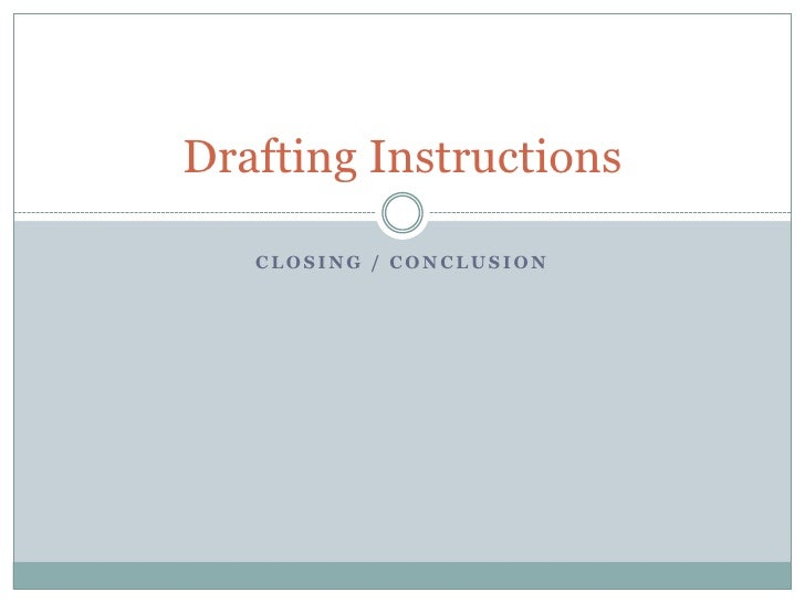 Closing / conclusion<br />Drafting Instructions<br />