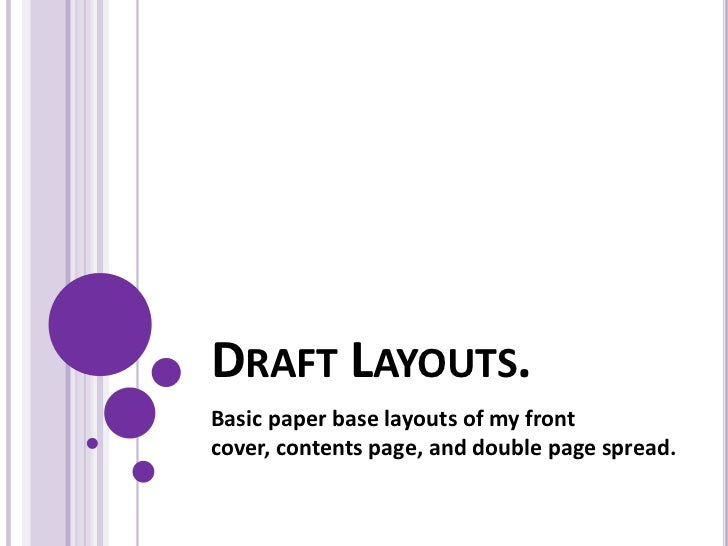 DRAFT LAYOUTS.Basic paper base layouts of my frontcover, contents page, and double page spread.