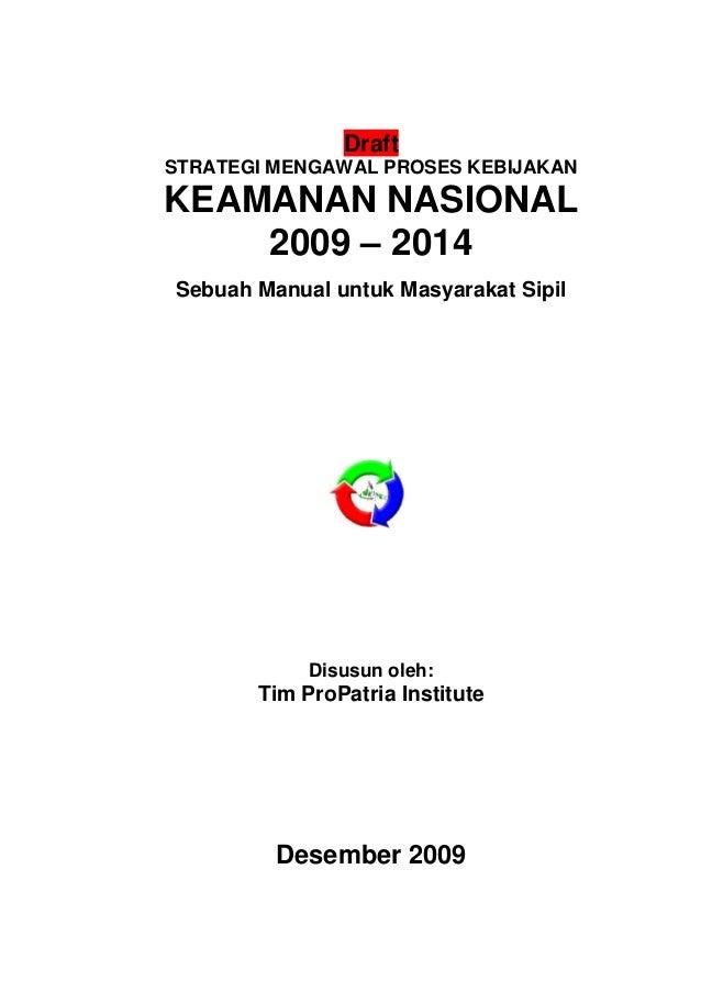 Draft STRATEGI MENGAWAL PROSES KEBIJAKAN KEAMANAN NASIONAL 2009 – 2014 Sebuah Manual untuk Masyarakat Sipil Disusun oleh: ...
