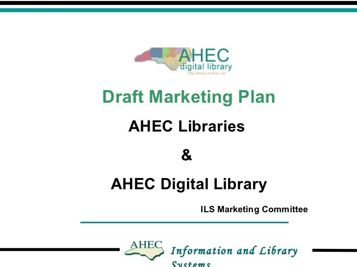 Information and Library Systems Draft Marketing Plan AHEC Libraries  &  AHEC Digital Library ILS Marketing Committee