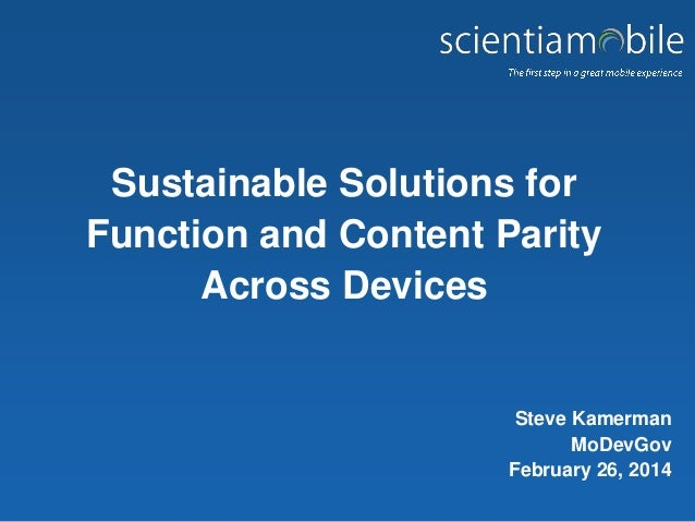 Sustainable Solutions for Function and Content Parity Across Devices  Steve Kamerman MoDevGov February 26, 2014