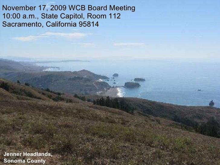 November 17, 2009 WCB Board Meeting 10:00 a.m., State Capitol, Room 112 Sacramento, California 95814 Jenner Headlands, Son...