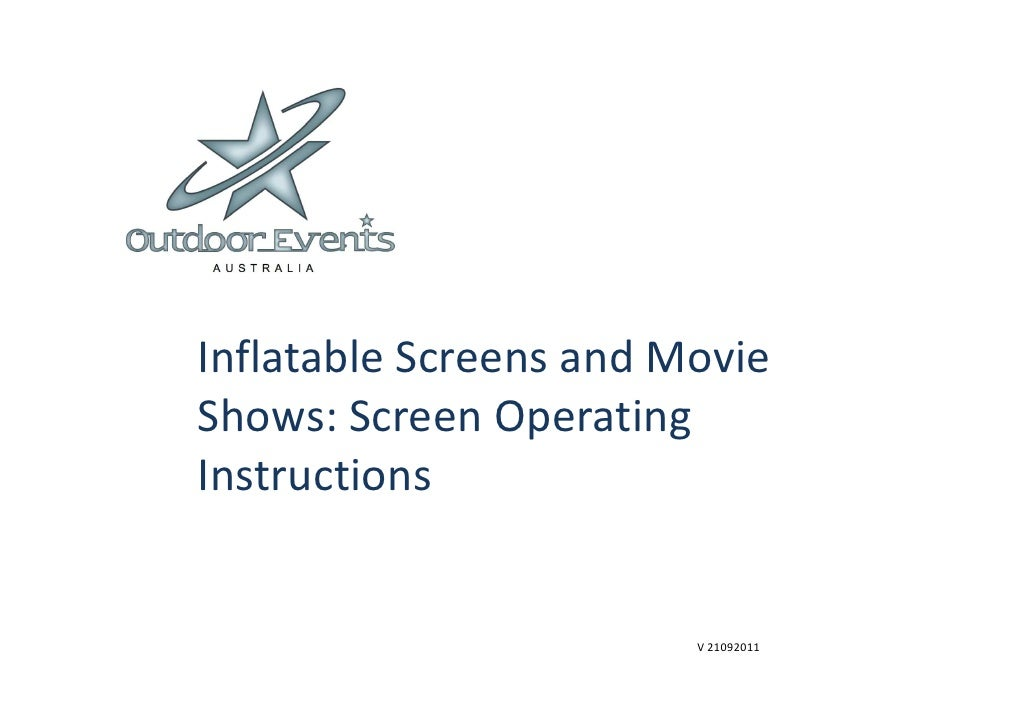 Inflatable Screens and MovieShows: Screen OperatingInstructions                        V 21092011