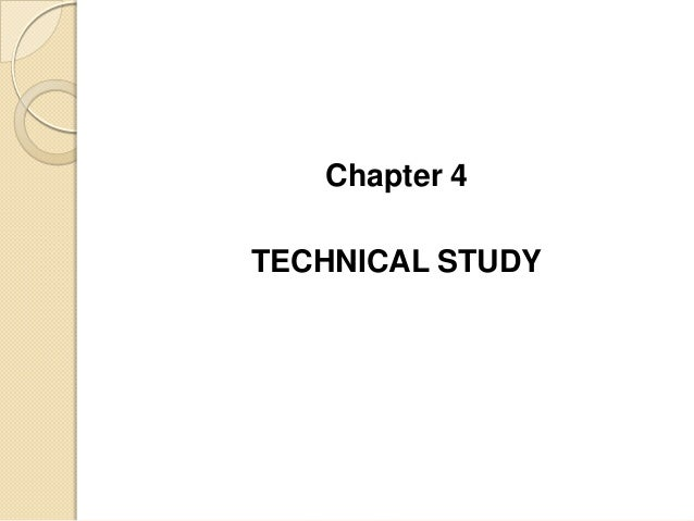 Chapter 4 TECHNICAL STUDY