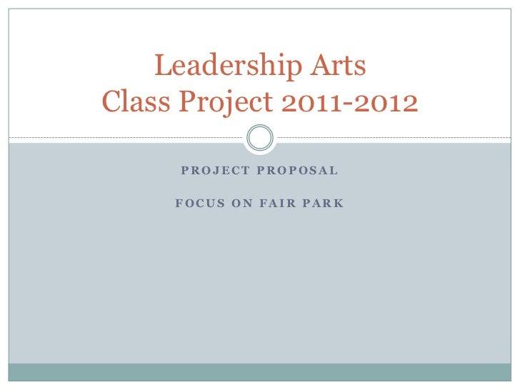 Leadership ArtsClass Project 2011-2012     PROJECT PROPOSAL     FOCUS ON FAIR PARK