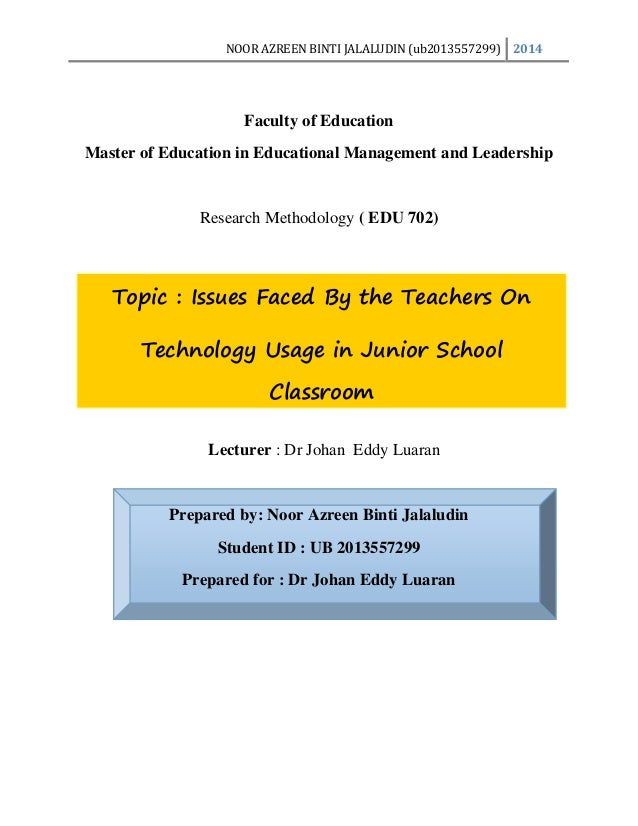 NOOR AZREEN BINTI JALALUDIN (ub2013557299) 2014 Topic : Issues Faced By the Teachers On Technology Usage in Junior School ...