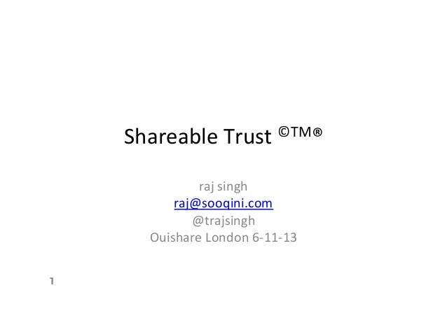 Shareable  Trust  ©TM®   raj  singh   raj@sooqini.com   @trajsingh   Ouishare  London  6-‐11-‐13   1