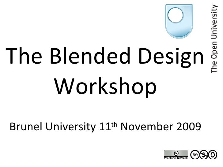 The Blended Design Workshop Brunel University 11 th  November 2009
