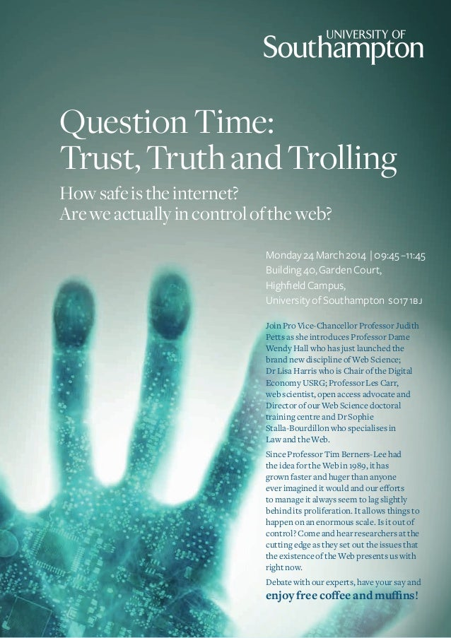 Question Time: Trust, Truth and Trolling How safe is the internet? Are we actually in control of the web? Monday 24 March ...