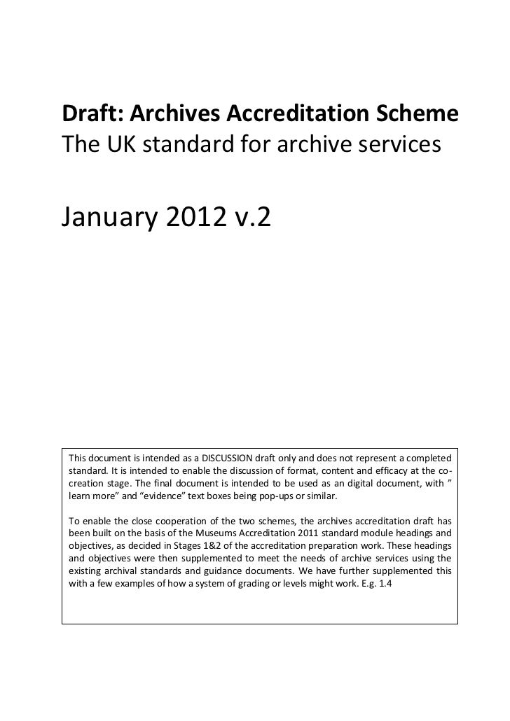 Draft: Archives Accreditation SchemeThe UK standard for archive servicesJanuary 2012 v.2This document is intended as a DIS...