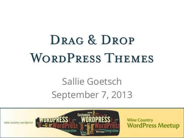 Drag & Drop WordPress Themes Sallie Goetsch September 7, 2013