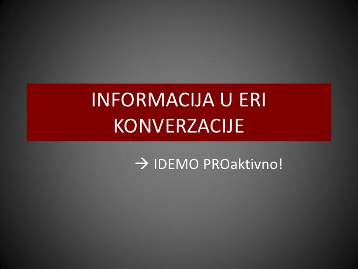 INFORMACIJA U ERI   KONVERZACIJE      IDEMO PROaktivno!