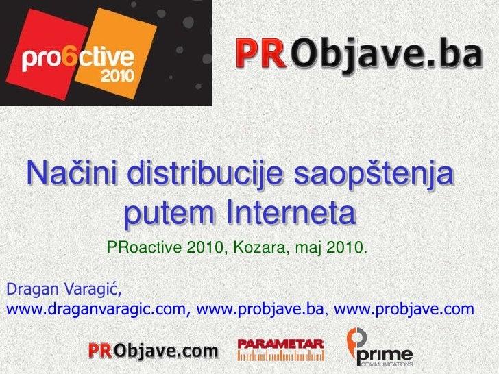 Načini distribucije saopštenja          putem Interneta            PRoactive 2010, Kozara, maj 2010.  Dragan Varagić, www....