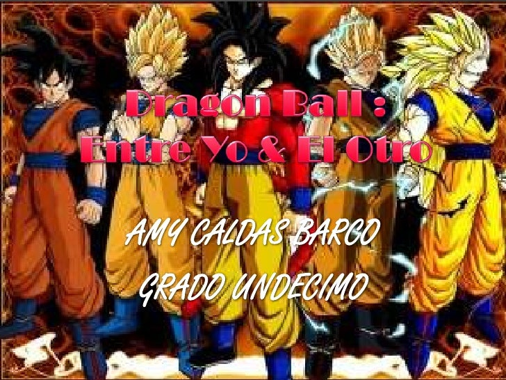DESCRIPCION DEL PROYECTO: dragon ball zhttp://www.youtube.com/watch?v=VuMceupsvbgDragon Ball : Episode of Bardock         ...