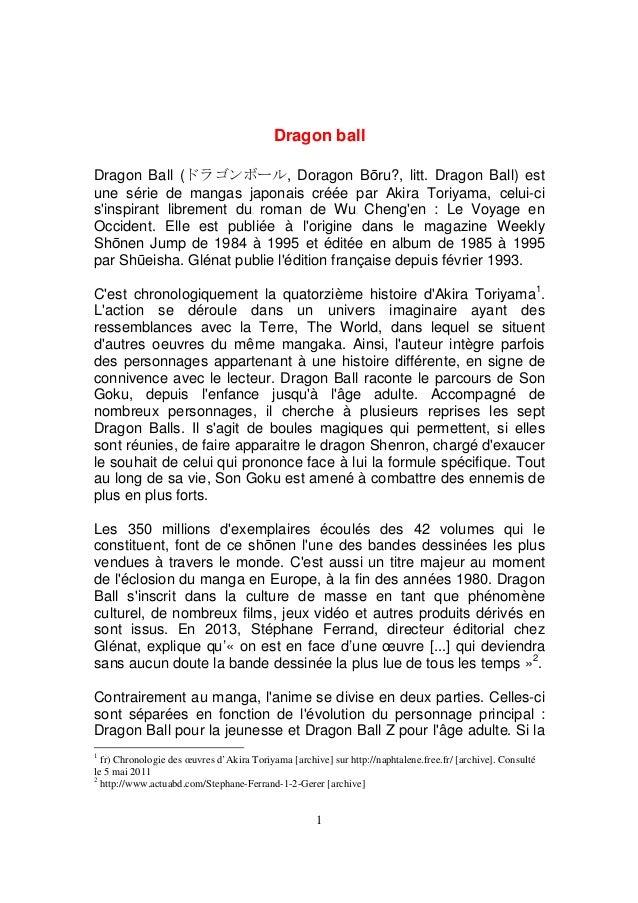 Dragon ball Dragon Ball (ドラゴンボール, Doragon Bōru?, litt. Dragon Ball) est une série de mangas japonais créée par Akira Toriy...