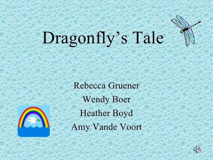 Dragonfly's Tale   Rebecca Gruener Wendy Boer Heather Boyd Amy Vande Voort