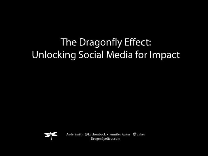 The Dragonfly Effect: <br />Unlocking Social Media for Impact<br />Andy Smith  @kabbenbock + Jennifer Aaker   @aaker<br />...