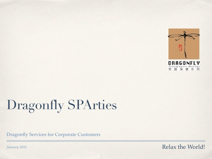 Dragonfly SPArtiesDragonfly Services for Corporate CustomersJanuary 2011                                Relax the World!