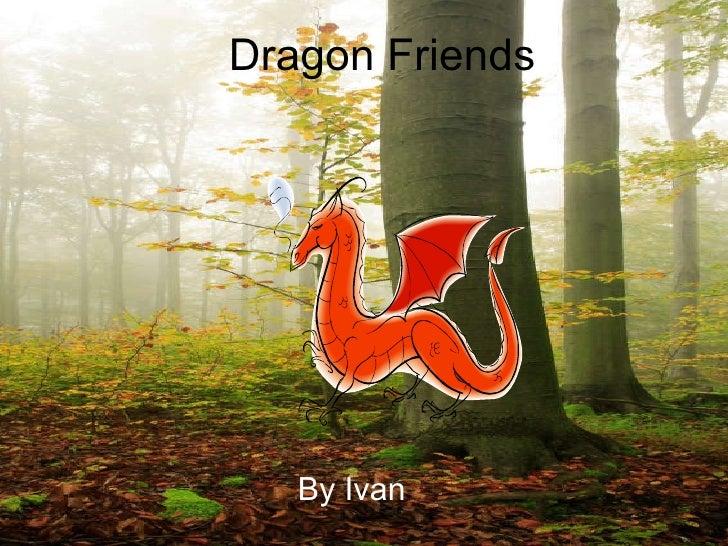 Dragon Friends By Ivan