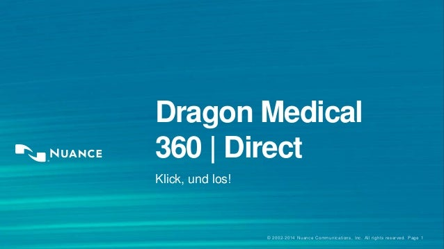 Dragon Medical  360 | Direct  Klick, und los!  © 2002-2014 Nuance Communications, Inc. All rights reserved. Page 1