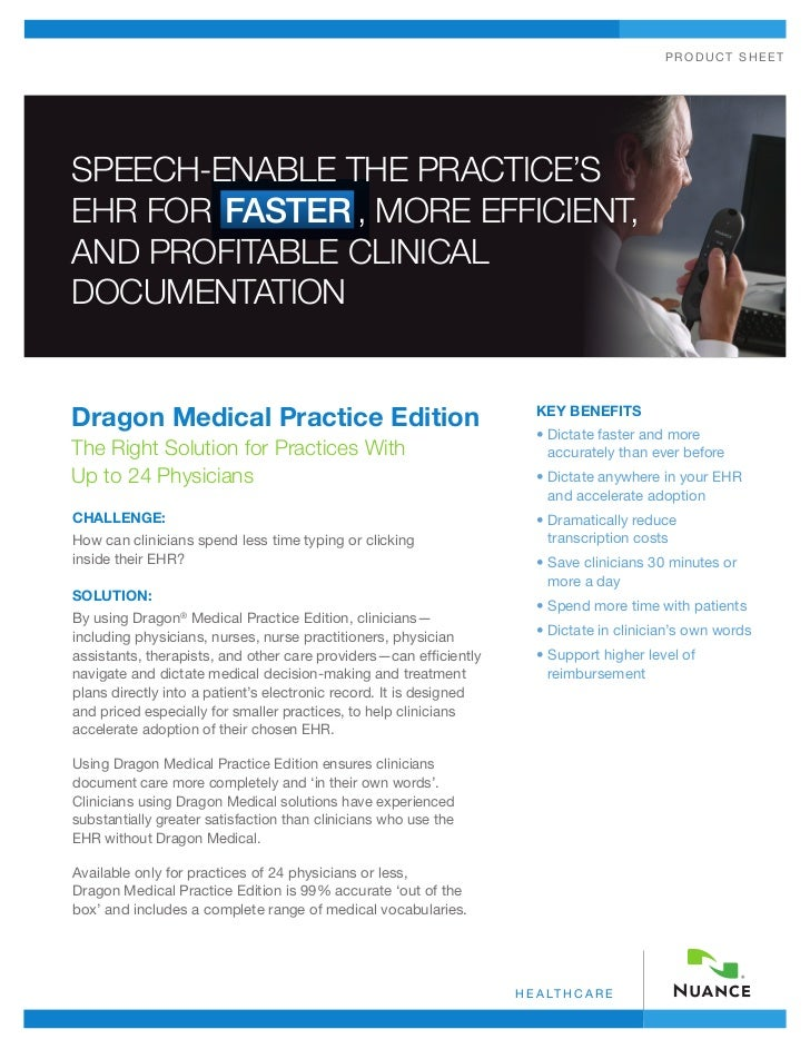 PRODUCT SHEETSPEECH-ENABLE THE PRACTICE'SEHR FOR FASTER , MORE EFFICIENT,AND PROFITABLE CLINICALDOCUMENTATIONDragon Medica...