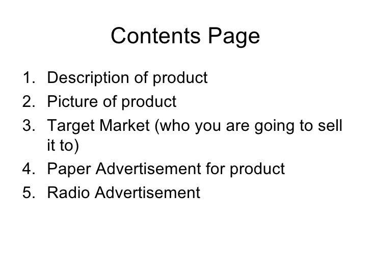 Contents Page <ul><li>Description of product </li></ul><ul><li>Picture of product </li></ul><ul><li>Target Market (who you...