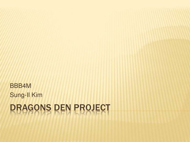 Dragons Den Project<br />BBB4M<br />Sung-Il Kim<br />