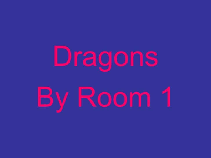 <ul><li>Dragons </li></ul><ul><li>By Room 1 </li></ul>