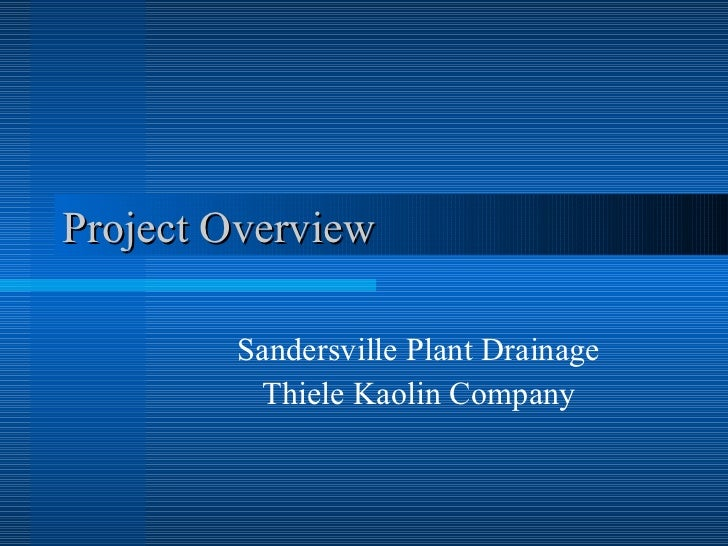 Project Overview Sandersville Plant Drainage Thiele Kaolin Company